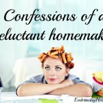 Confessions of a reluctant homemaker